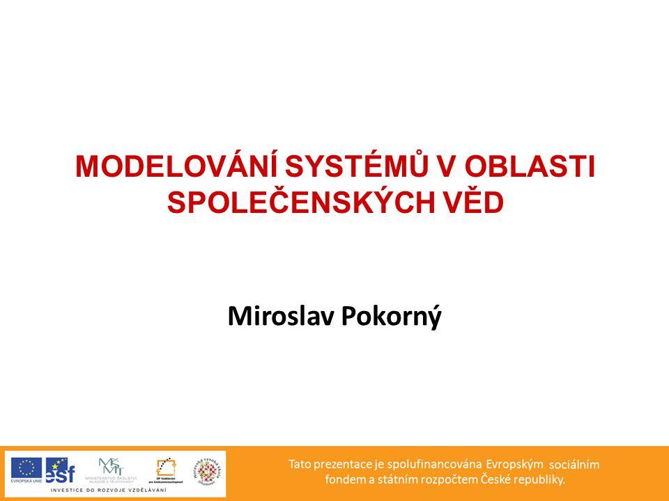 MODELOVÁNÍ SYSTÉMŮ V OBLASTI SPOLEČENSKÝCH VĚD Miroslav Pokorný