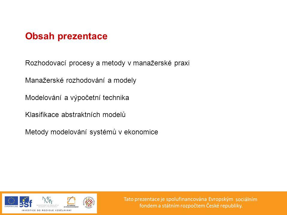 Obsah prezentace Rozhodovací procesy a metody v manažerské praxi Manažerské rozhodování a modely Modelování a výpočetní technika Klasifikace abstraktních modelů Metody modelování systémů v ekonomice