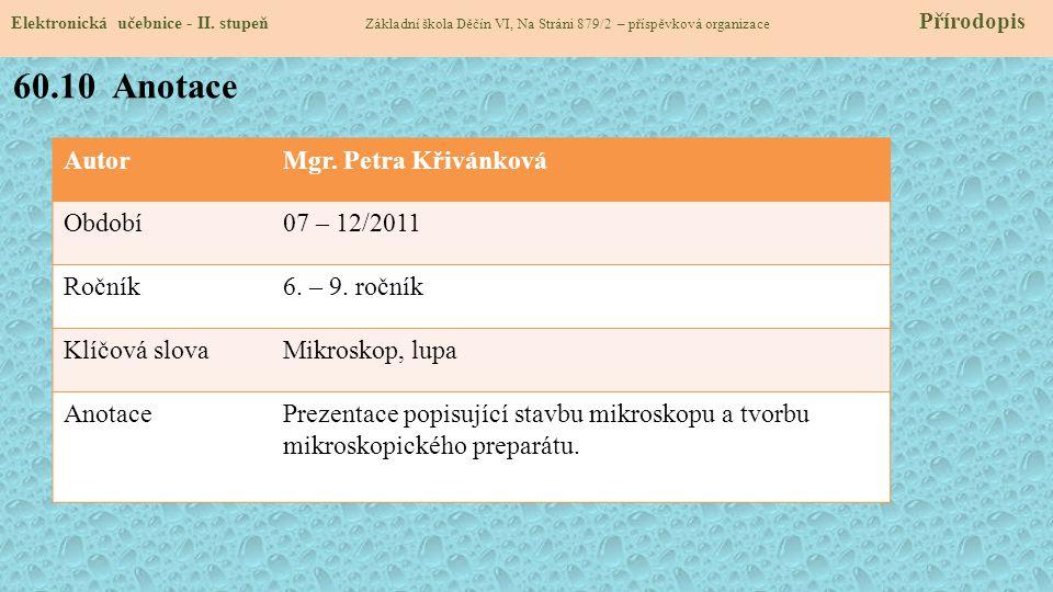 AutorMgr. Petra Křivánková Období07 – 12/2011 Ročník6. – 9. ročník Klíčová slovaMikroskop, lupa AnotacePrezentace popisující stavbu mikroskopu a tvorb
