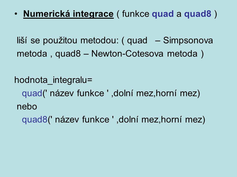 Numerická integrace ( funkce quad a quad8 ) liší se použitou metodou: ( quad – Simpsonova metoda, quad8 – Newton-Cotesova metoda ) hodnota_integralu=