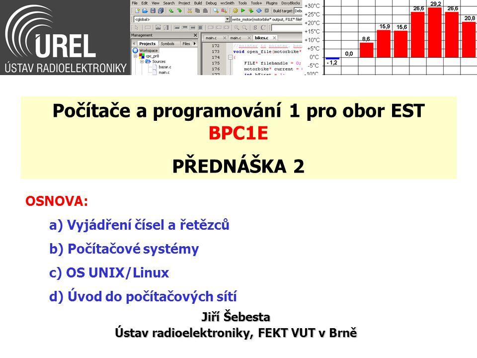 OSNOVA: a) Vyjádření čísel a řetězců b) Počítačové systémy c) OS UNIX/Linux d) Úvod do počítačových sítí Jiří Šebesta Ústav radioelektroniky, FEKT VUT