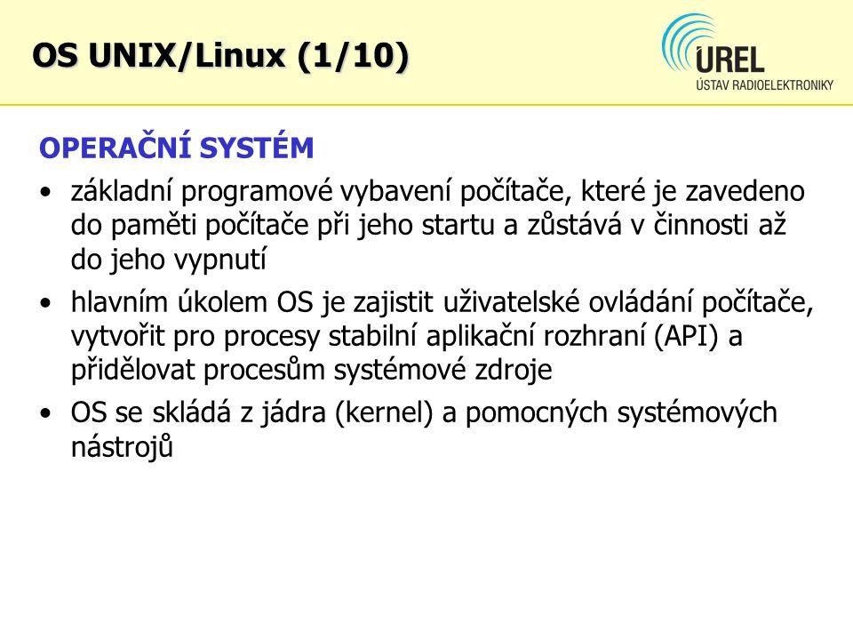 OS UNIX/Linux (1/10) OPERAČNÍ SYSTÉM základní programové vybavení počítače, které je zavedeno do paměti počítače při jeho startu a zůstává v činnosti
