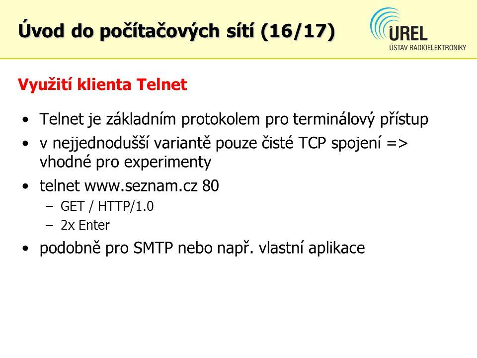 Využití klienta Telnet Telnet je základním protokolem pro terminálový přístup v nejjednodušší variantě pouze čisté TCP spojení => vhodné pro experimen