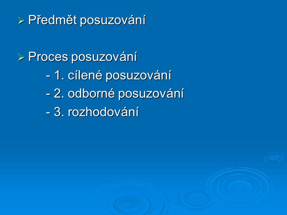  Předmět posuzování  Proces posuzování - 1. cílené posuzování - 2. odborné posuzování - 3. rozhodování