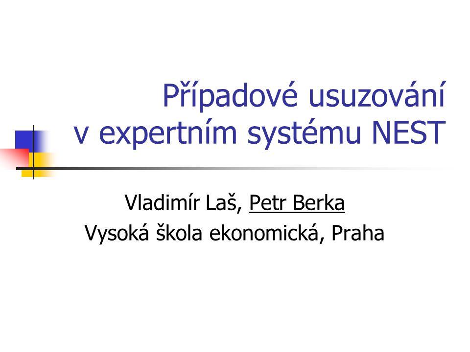Případové usuzování v expertním systému NEST Vladimír Laš, Petr Berka Vysoká škola ekonomická, Praha