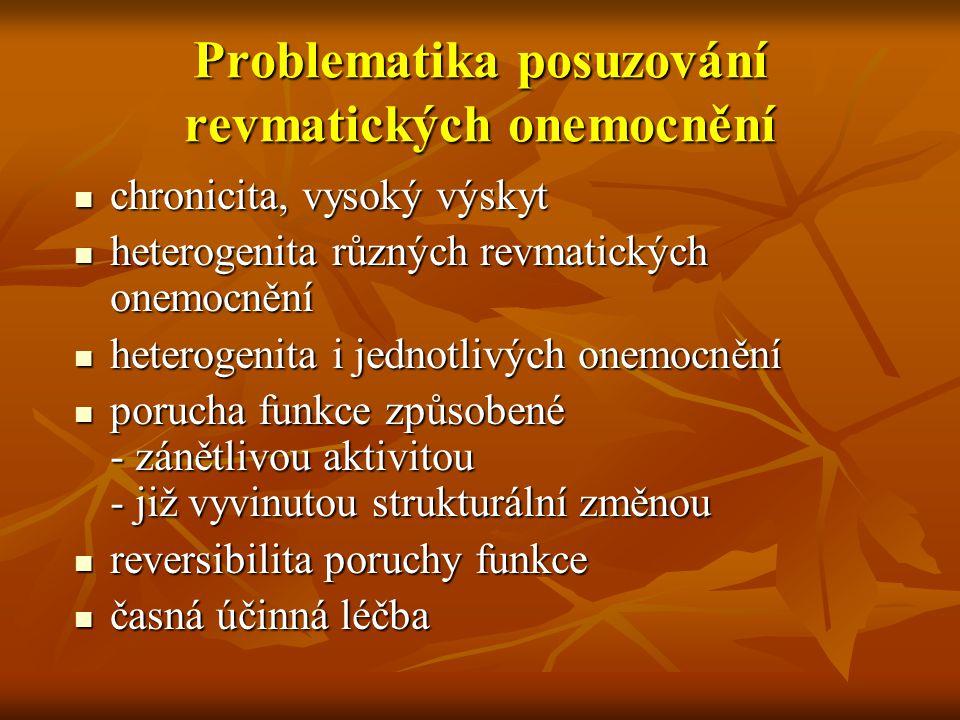 Problematika posuzování revmatických onemocnění chronicita, vysoký výskyt chronicita, vysoký výskyt heterogenita různých revmatických onemocnění heter