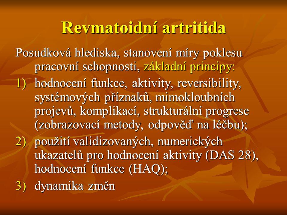 Revmatoidní artritida Posudková hlediska, stanovení míry poklesu pracovní schopnosti, základní principy: 1)hodnocení funkce, aktivity, reversibility,