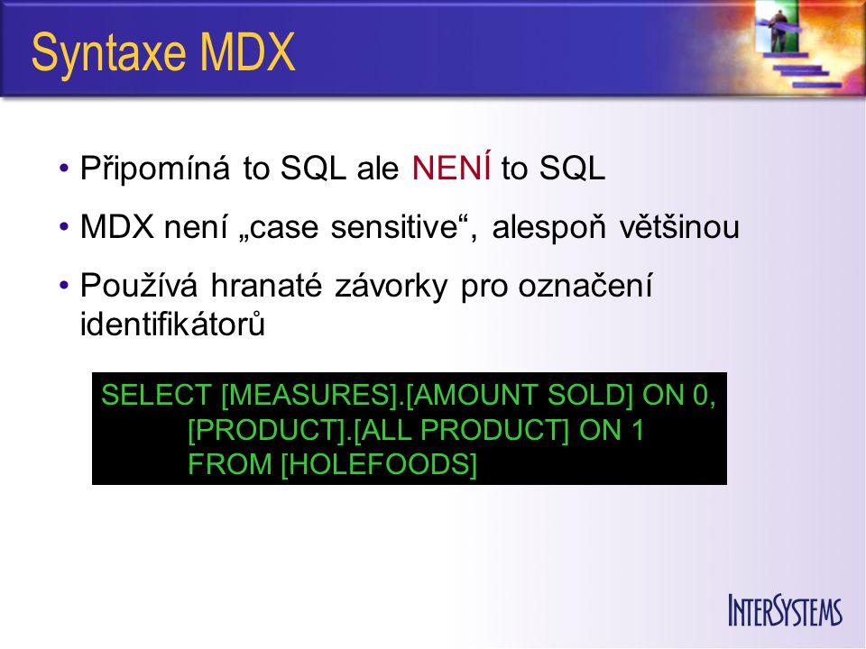 """Syntaxe MDX Připomíná to SQL ale NENÍ to SQL MDX není """"case sensitive"""", alespoň většinou Používá hranaté závorky pro označení identifikátorů SELECT [M"""
