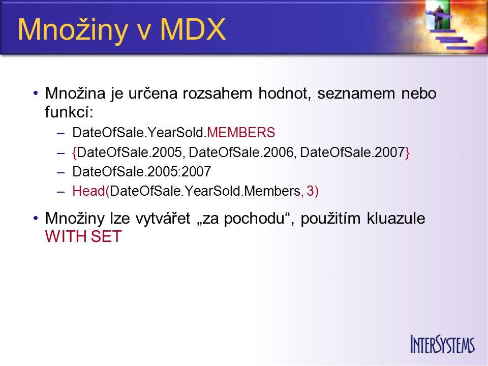 """Množiny v MDX Množina je určena rozsahem hodnot, seznamem nebo funkcí: –DateOfSale.YearSold.MEMBERS –{DateOfSale.2005, DateOfSale.2006, DateOfSale.2007} –DateOfSale.2005:2007 –Head(DateOfSale.YearSold.Members, 3) Množiny lze vytvářet """"za pochodu , použitím kluazule WITH SET"""