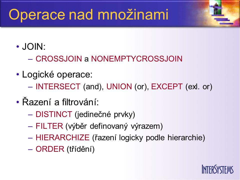 Operace nad množinami JOIN: –CROSSJOIN a NONEMPTYCROSSJOIN Logické operace: –INTERSECT (and), UNION (or), EXCEPT (exl. or) Řazení a filtrování: –DISTI