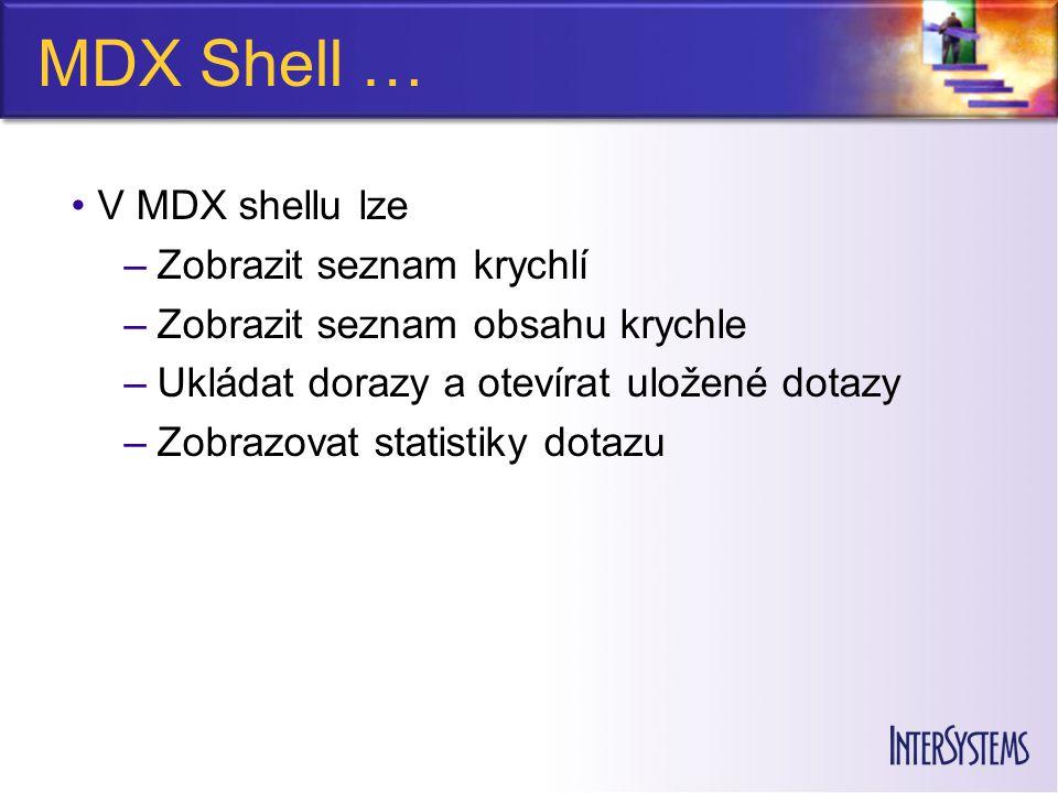 MDX Shell … V MDX shellu lze –Zobrazit seznam krychlí –Zobrazit seznam obsahu krychle –Ukládat dorazy a otevírat uložené dotazy –Zobrazovat statistiky