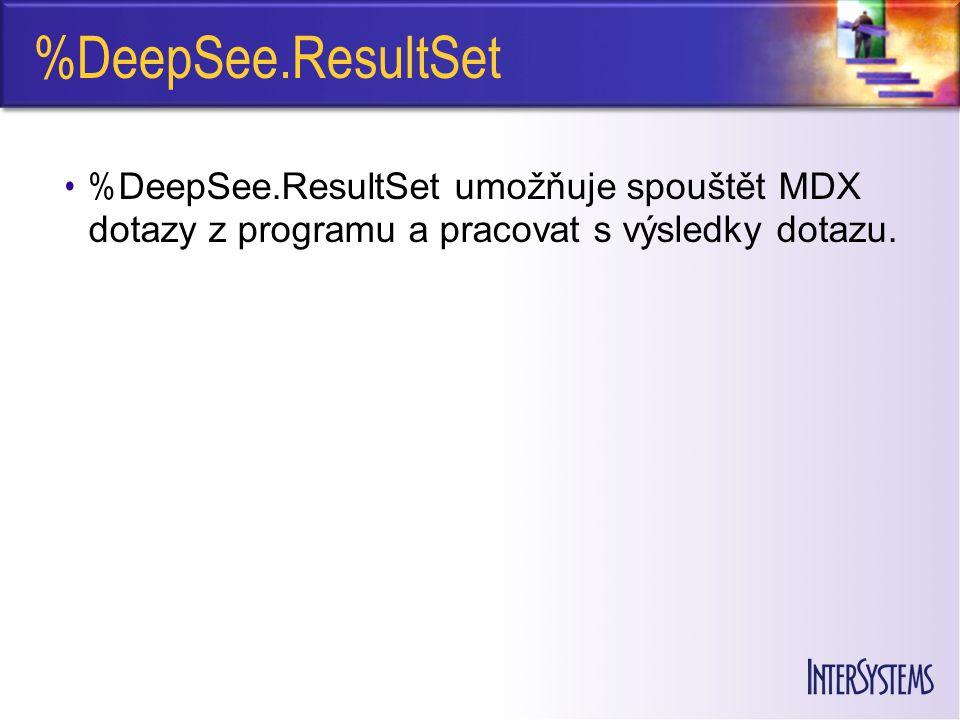 %DeepSee.ResultSet % DeepSee.ResultSet umožňuje spouštět MDX dotazy z programu a pracovat s výsledky dotazu.