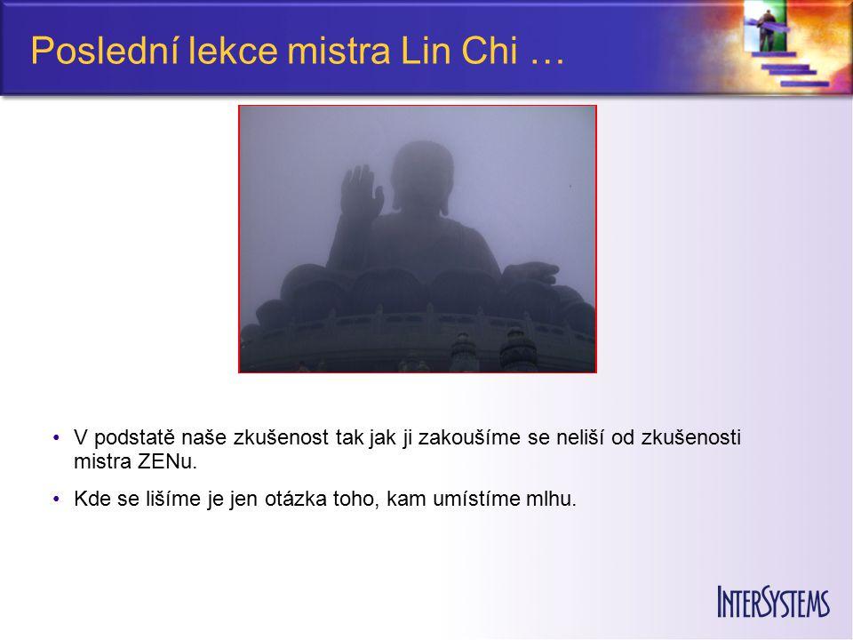 Poslední lekce mistra Lin Chi … V podstatě naše zkušenost tak jak ji zakoušíme se neliší od zkušenosti mistra ZENu. Kde se lišíme je jen otázka toho,