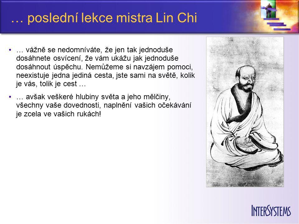 … poslední lekce mistra Lin Chi … vážně se nedomníváte, že jen tak jednoduše dosáhnete osvícení, že vám ukážu jak jednoduše dosáhnout úspěchu.