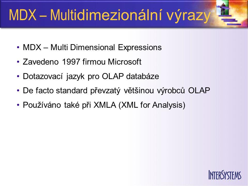 MDX – Mult idimezionální výrazy MDX – Multi Dimensional Expressions Zavedeno 1997 firmou Microsoft Dotazovací jazyk pro OLAP databáze De facto standard převzatý většinou výrobců OLAP Používáno také při XMLA (XML for Analysis)