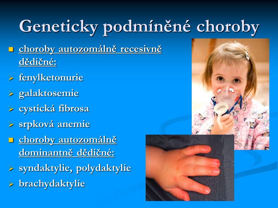 Geneticky podmíněné choroby choroby autozomálně recesivně dědičné: choroby autozomálně recesivně dědičné:  fenylketonurie  galaktosemie  cystická fibrosa  srpková anemie choroby autozomálně dominantně dědičné: choroby autozomálně dominantně dědičné:  syndaktylie, polydaktylie  brachydaktylie