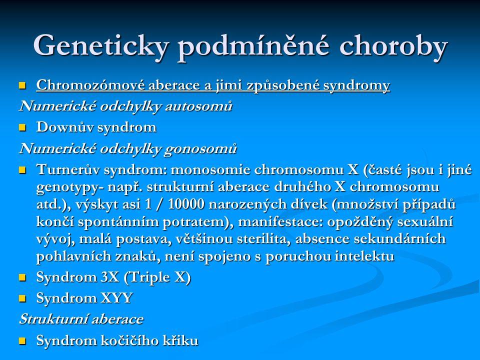 Geneticky podmíněné choroby Chromozómové aberace a jimi způsobené syndromy Chromozómové aberace a jimi způsobené syndromy Numerické odchylky autosomů Downův syndrom Downův syndrom Numerické odchylky gonosomů Turnerův syndrom: monosomie chromosomu X (časté jsou i jiné genotypy- např.