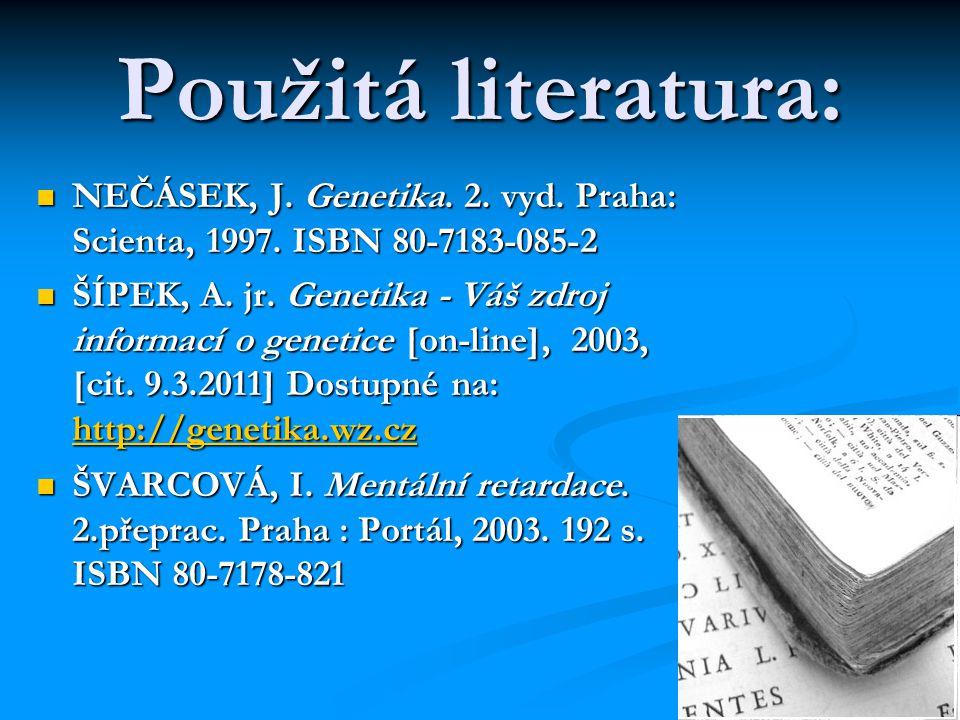 Použitá literatura: NEČÁSEK, J.Genetika. 2. vyd. Praha: Scienta, 1997.