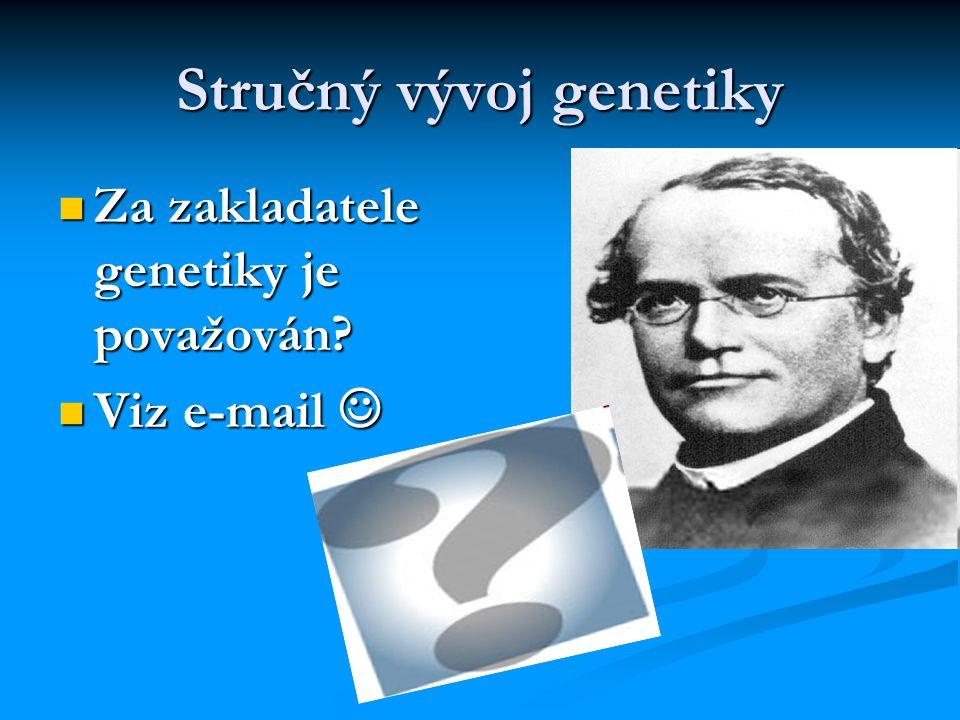 Základní pojmy oboru gen= jednotka genetické informace, která řídí dědičné vlastnosti gen= jednotka genetické informace, která řídí dědičné vlastnosti genotyp= soubor všech genů organismu genotyp= soubor všech genů organismu fenotyp= soubor všech vlastností (znaků) organismu, vzniká spolupůsobením genotypu a faktorů vnějšího prostředí fenotyp= soubor všech vlastností (znaků) organismu, vzniká spolupůsobením genotypu a faktorů vnějšího prostředí genetická informace- uložena v buněčném jádře, zabudována do struktury chromozomů  tvořeny chromatinem- komplex DNA a bílkovin (histonů), tvoří tzv.