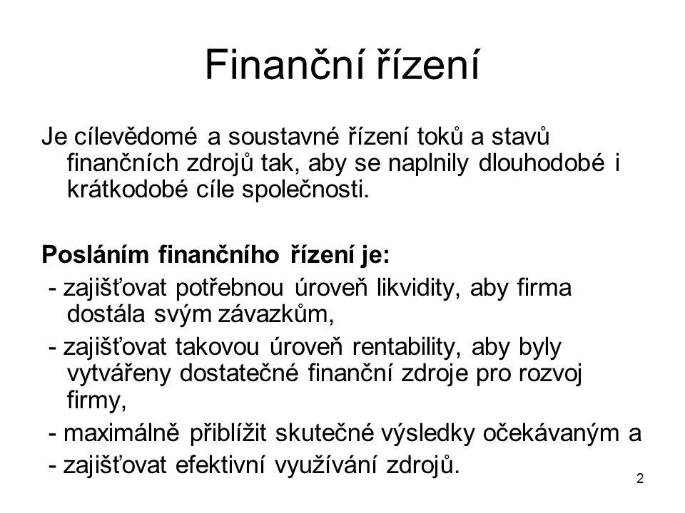 2 Finanční řízení Je cílevědomé a soustavné řízení toků a stavů finančních zdrojů tak, aby se naplnily dlouhodobé i krátkodobé cíle společnosti. Poslá