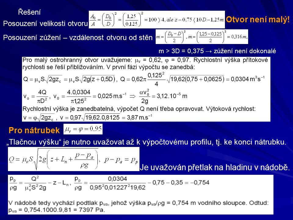 """Řešení Posouzení velikosti otvoru Otvor není malý! Posouzení zúžení – vzdálenost otvoru od stěn m > 3D = 0,375 → zúžení není dokonalé Pro nátrubek """"Tl"""