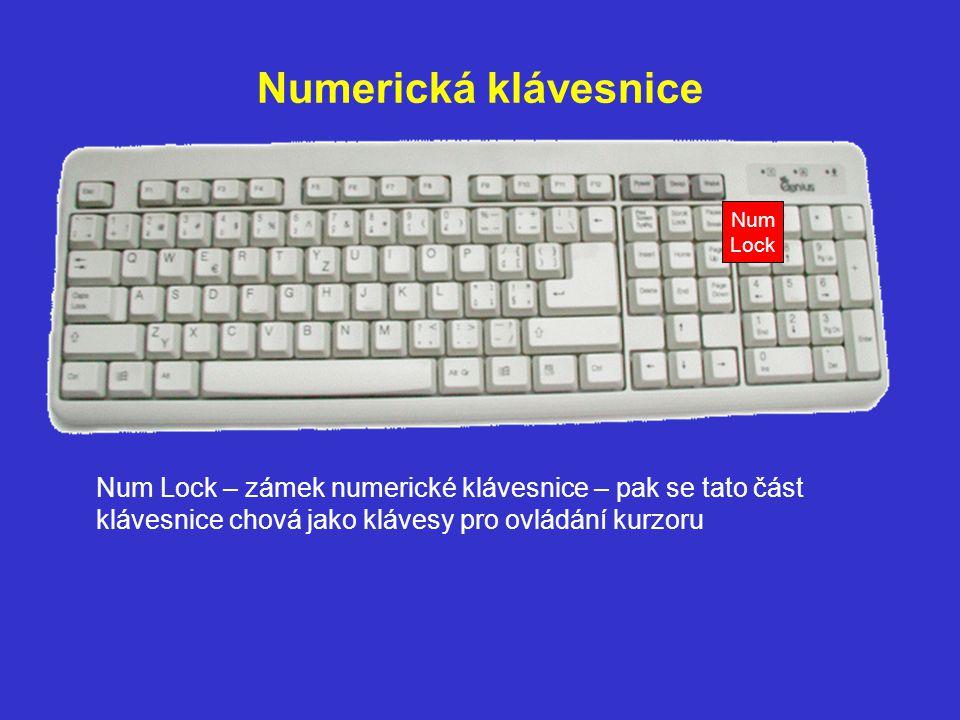 Numerická klávesnice Num Lock Num Lock – zámek numerické klávesnice – pak se tato část klávesnice chová jako klávesy pro ovládání kurzoru