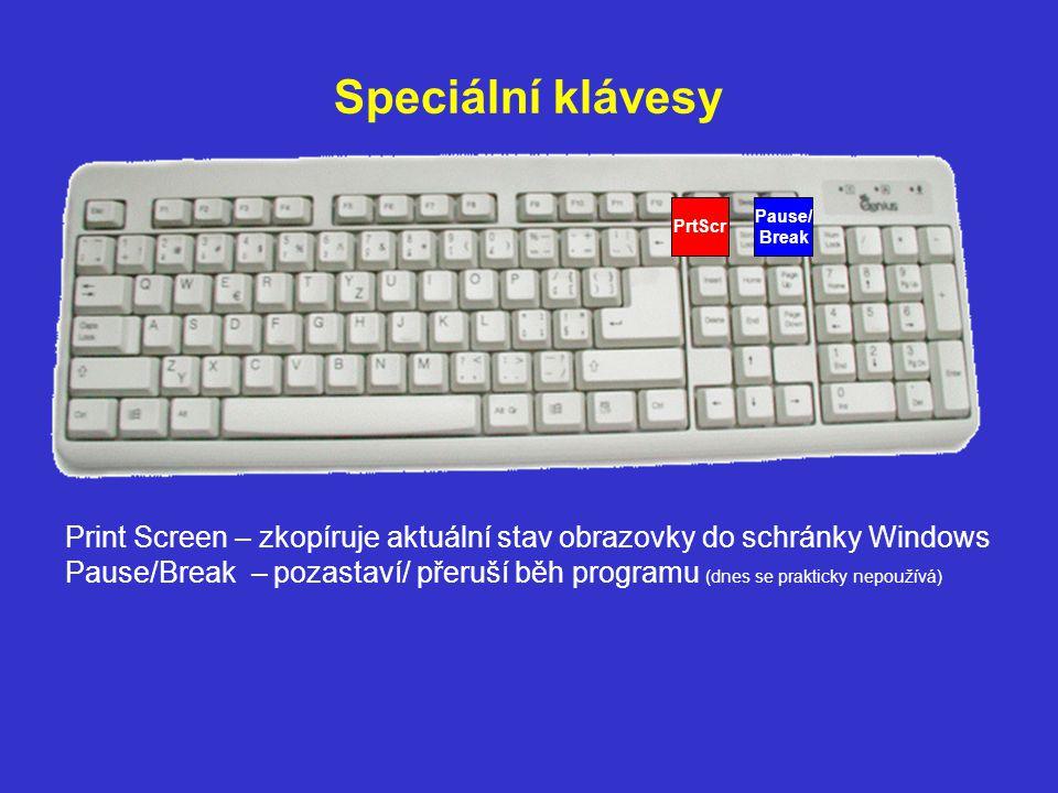 Speciální klávesy Pause/ Break Print Screen – zkopíruje aktuální stav obrazovky do schránky Windows Pause/Break – pozastaví/ přeruší běh programu (dne