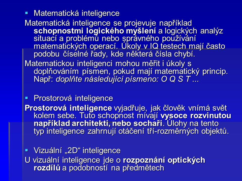  Matematická inteligence Matematická inteligence se projevuje například schopnostmi logického myšlení a logických analýz situací a problémů nebo sprá