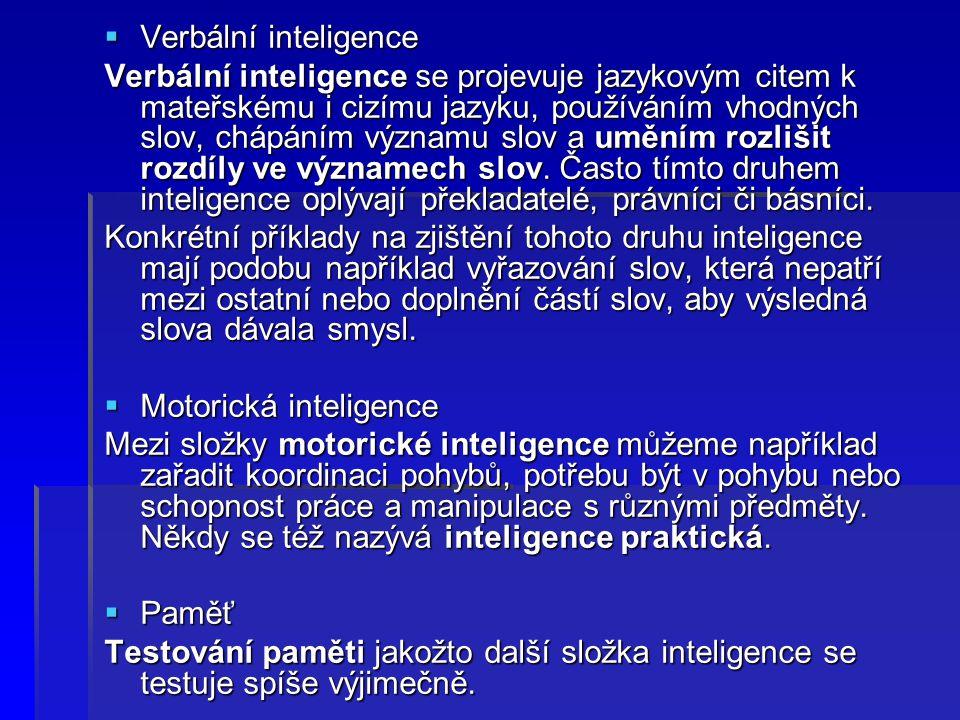  Verbální inteligence Verbální inteligence se projevuje jazykovým citem k mateřskému i cizímu jazyku, používáním vhodných slov, chápáním významu slov