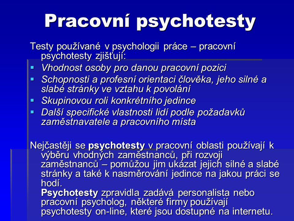 Pracovní psychotesty Testy používané v psychologii práce – pracovní psychotesty zjišťují:  Vhodnost osoby pro danou pracovní pozici  Schopnosti a pr