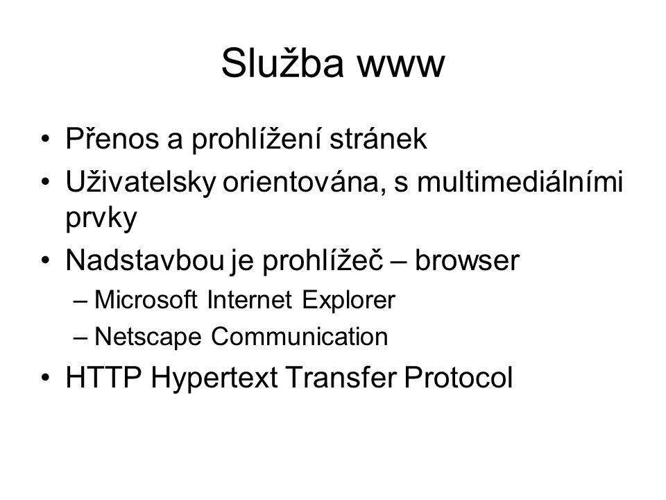 Služba www Přenos a prohlížení stránek Uživatelsky orientována, s multimediálními prvky Nadstavbou je prohlížeč – browser –Microsoft Internet Explorer –Netscape Communication HTTP Hypertext Transfer Protocol
