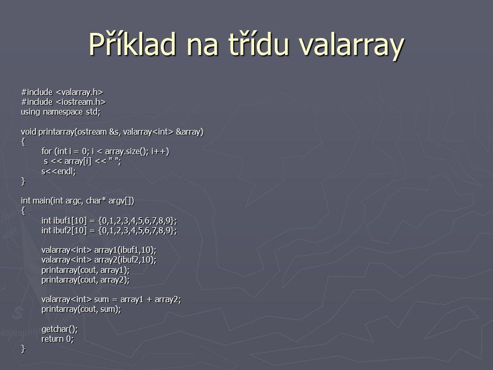 Příklad na třídu valarray #include #include using namespace std; void printarray(ostream &s, valarray &array) { for (int i = 0; i < array.size(); i++)