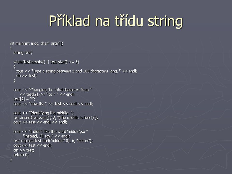 Příklad na třídu string int main(int argc, char* argv[]) { string test; string test; while(test.empty() || test.size() <= 5) while(test.empty() || tes