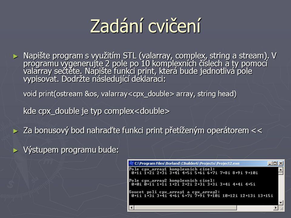 Zadání cvičení ► Napište program s využitím STL (valarray, complex, string a stream).