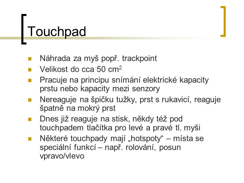 Touchpad Náhrada za myš popř. trackpoint Velikost do cca 50 cm 2 Pracuje na principu snímání elektrické kapacity prstu nebo kapacity mezi senzory Nere