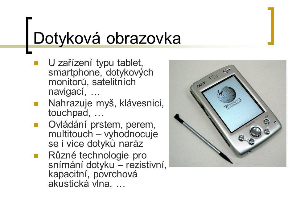 Dotyková obrazovka U zařízení typu tablet, smartphone, dotykových monitorů, satelitních navigací, … Nahrazuje myš, klávesnici, touchpad, … Ovládání pr
