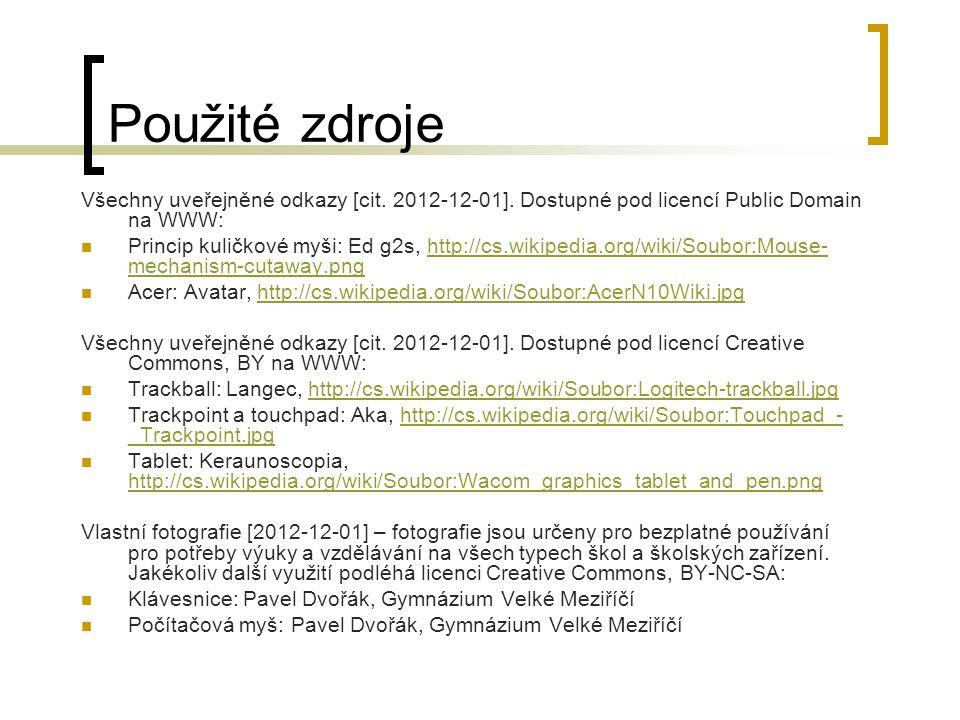 Použité zdroje Všechny uveřejněné odkazy [cit. 2012-12-01]. Dostupné pod licencí Public Domain na WWW: Princip kuličkové myši: Ed g2s, http://cs.wikip