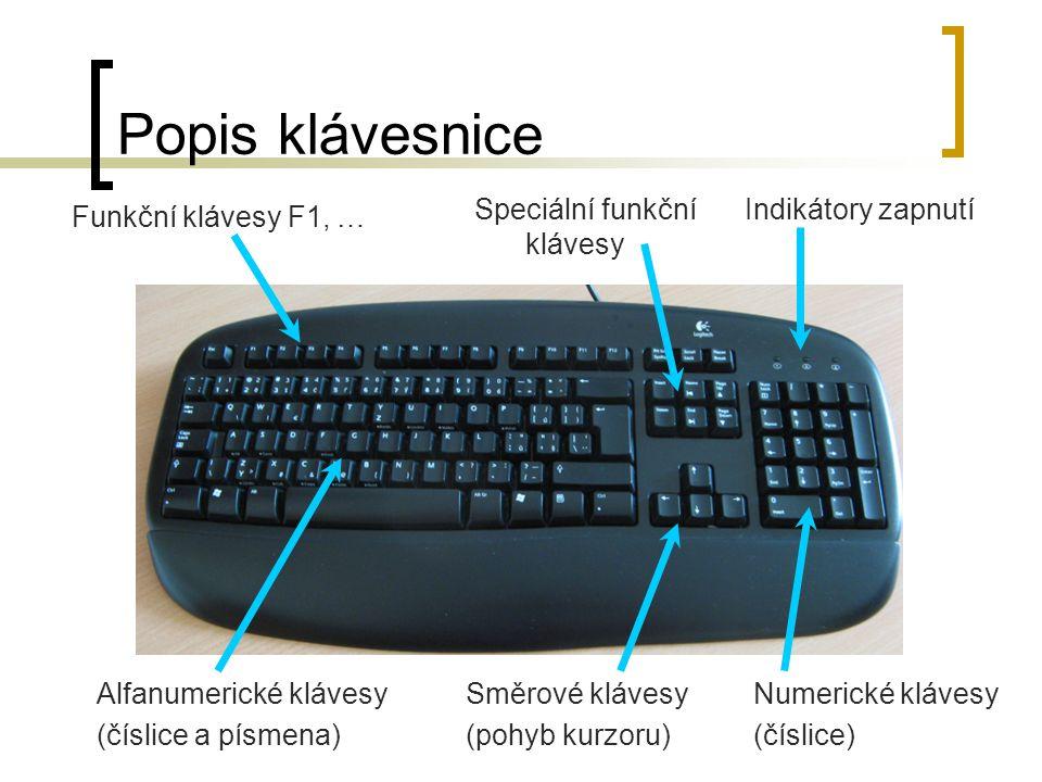 Popis klávesnice Funkční klávesy F1, … Alfanumerické klávesy (číslice a písmena) Indikátory zapnutí Numerické klávesy (číslice) Směrové klávesy (pohyb kurzoru) Speciální funkční klávesy