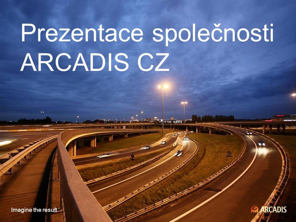 Imagine the result Prezentace společnosti ARCADIS CZ Imagine the result