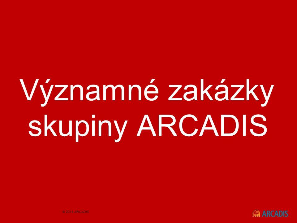 Významné zakázky skupiny ARCADIS © 2013 ARCADIS