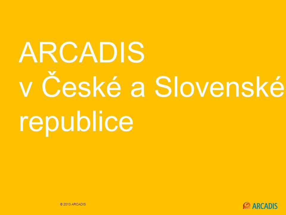 ARCADIS v České a Slovenské republice © 2013 ARCADIS