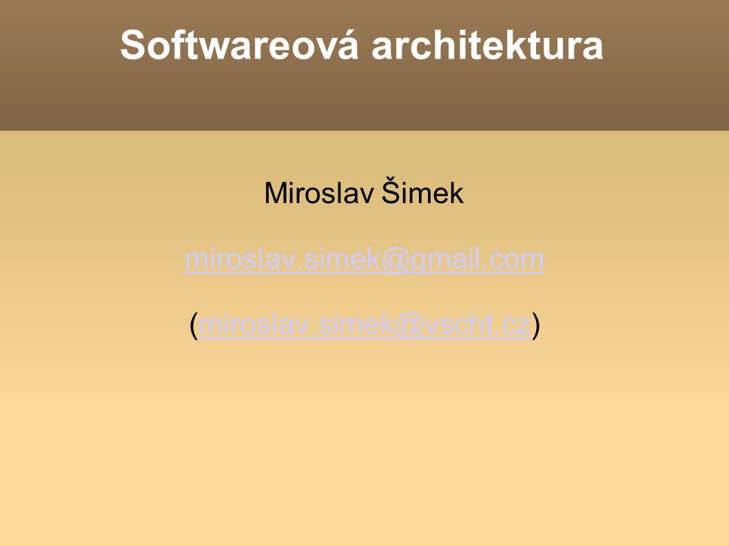 Softwareová architektura Miroslav Šimek miroslav.simek@gmail.com (miroslav.simek@vscht.cz)miroslav.simek@vscht.cz