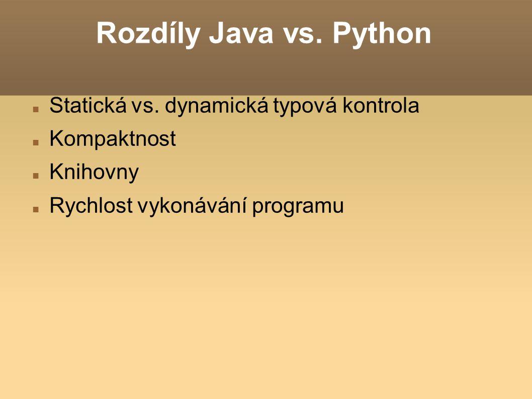Rozdíly Java vs. Python Statická vs. dynamická typová kontrola Kompaktnost Knihovny Rychlost vykonávání programu