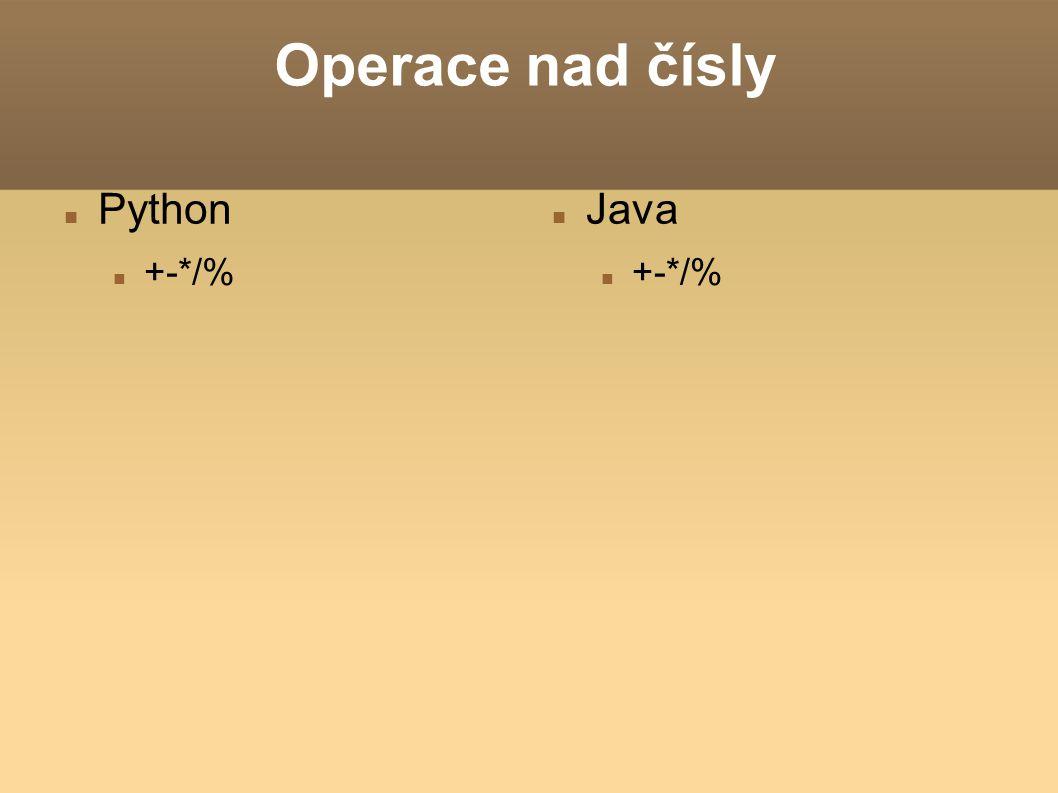 Operace nad čísly Python +-*/% Java +-*/%