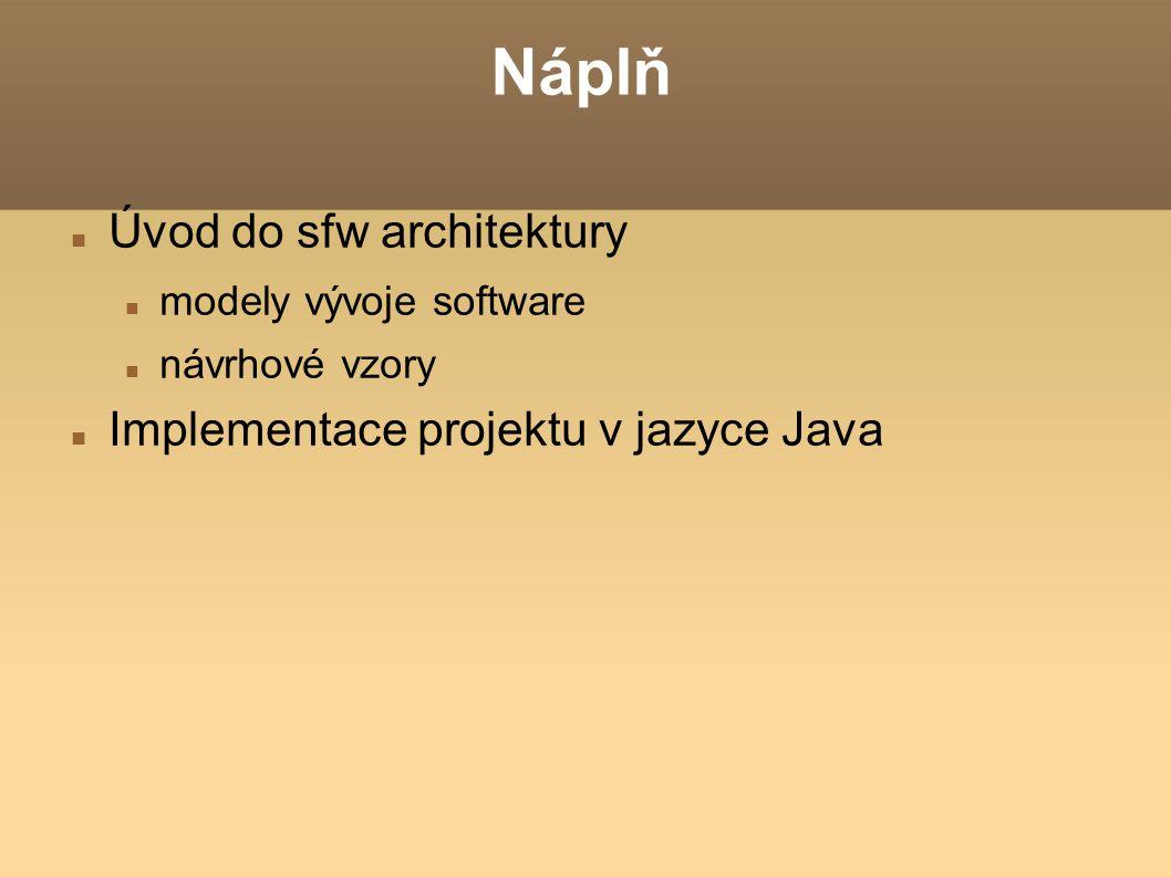 Náplň Úvod do sfw architektury modely vývoje software návrhové vzory Implementace projektu v jazyce Java