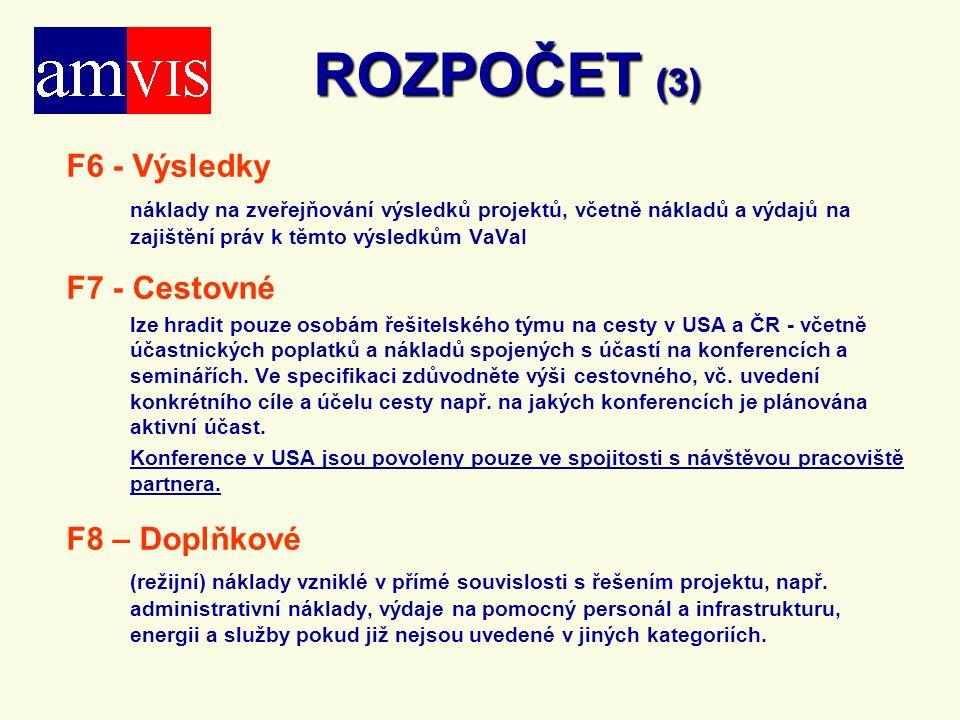 ROZPOČET (3) F6 - Výsledky náklady na zveřejňování výsledků projektů, včetně nákladů a výdajů na zajištění práv k těmto výsledkům VaVaI F7 - Cestovné lze hradit pouze osobám řešitelského týmu na cesty v USA a ČR - včetně účastnických poplatků a nákladů spojených s účastí na konferencích a seminářích.