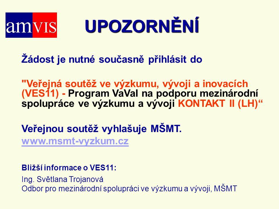 UPOZORNĚNÍ Žádost je nutné současně přihlásit do Veřejná soutěž ve výzkumu, vývoji a inovacích (VES11) - Program VaVaI na podporu mezinárodní spolupráce ve výzkumu a vývoji KONTAKT II (LH) Veřejnou soutěž vyhlašuje MŠMT.