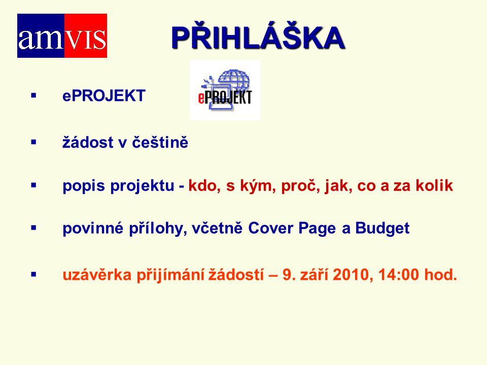 PŘIHLÁŠKA   ePROJEKT   žádost v češtině   popis projektu - kdo, s kým, proč, jak, co a za kolik   povinné přílohy, včetně Cover Page a Budget   uzávěrka přijímání žádostí – 9.