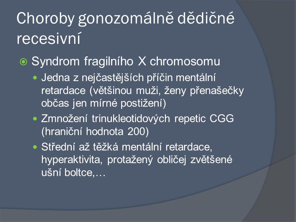 Choroby gonozomálně dědičné recesivní  Syndrom fragilního X chromosomu Jedna z nejčastějších příčin mentální retardace (většinou muži, ženy přenašečk