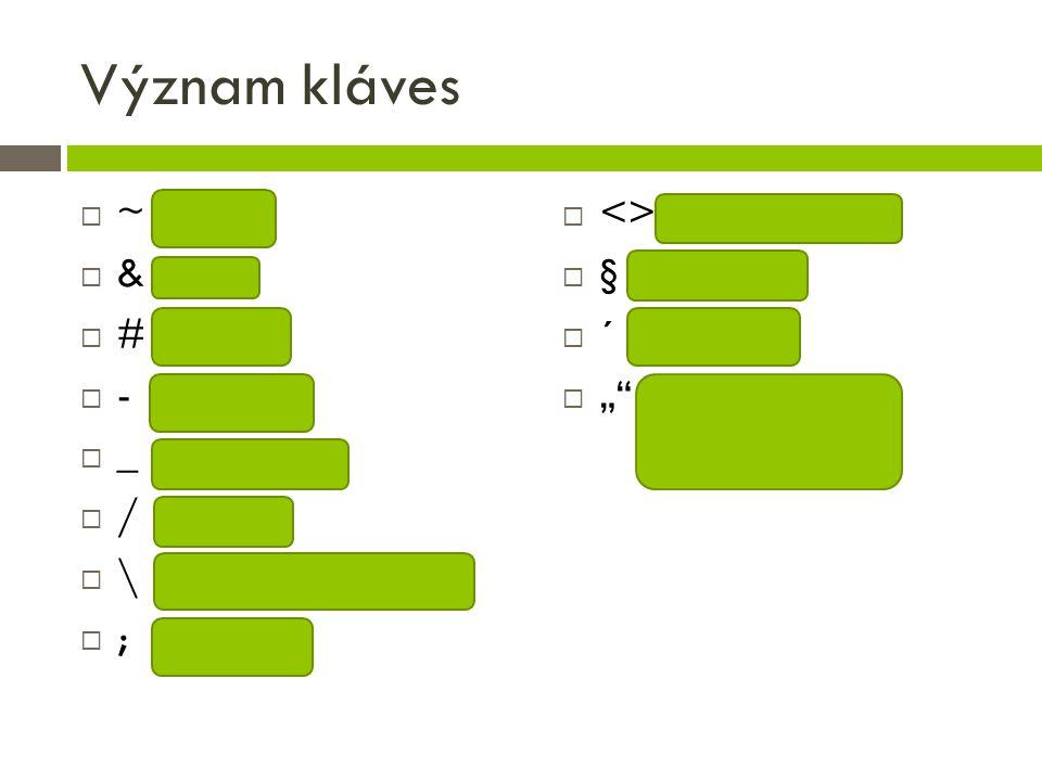 Význam kláves  ~ tilda  & and  # křížek  - pomlčka  _ podtržítko  / lomítko  \ obrácené lomítko  ; středník  <> menší, větší  § paragraf  ´